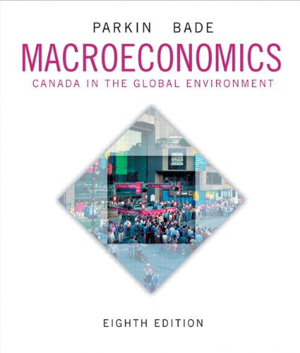 Macroeconomics: Canada in the Global Environment, Eighth: Michael Parkin