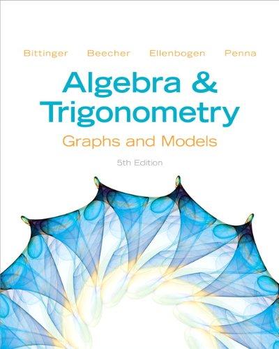 Algebra and Trigonometry: Graphs and Models (5th: Bittinger, Marvin L.;