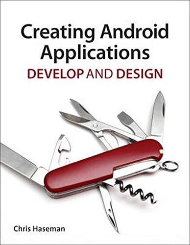 9780321784094: Creating Android Applications: Develop and Design