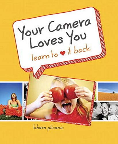 9780321784100: Your Camera Loves You: Learn to Love It Back