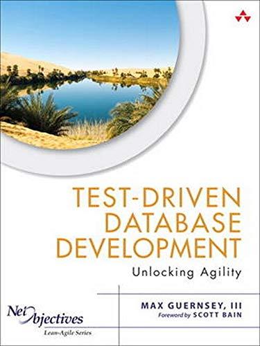 9780321784124: Test-Driven Database Development: Unlocking Agility (Net Objectives Lean-Agile Series)