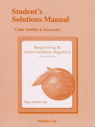 Student Solutions Manual for Beginning & Intermediate: Elayn El Martin-Gay