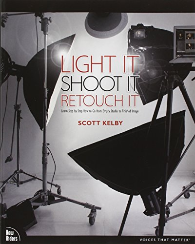 9780321786616: Light It, Shoot It, Retouch It: Learn Step by Step How to Go from Empty Studio to Finished Image (Voices That Matter)