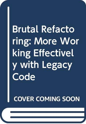 9780321793201: Brutal Refactoring: More Working Effectively with Legacy Code