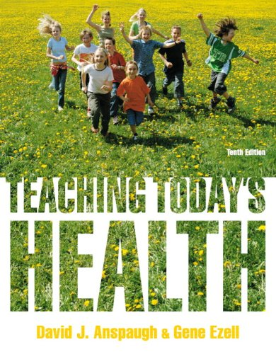 Teaching Today's Health (10th Edition): Anspaugh, David; Ezell, Gene
