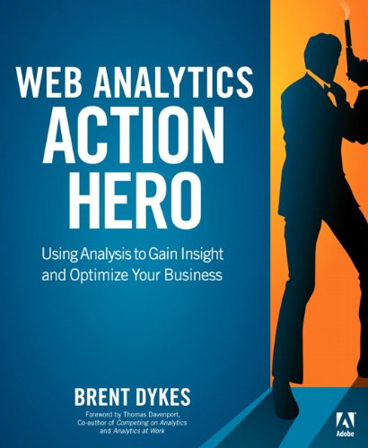 9780321794017: Web Analytics Action Hero: Using Analysis to Gain Insight and Optimize Your Business
