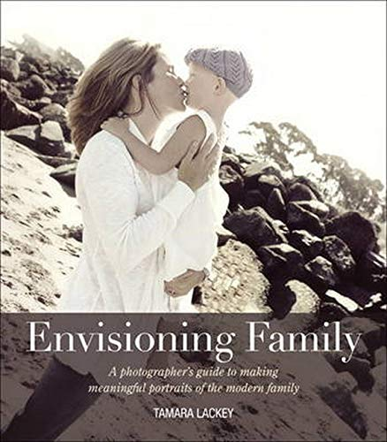 9780321803573: Envisioning Family: A Photographer's Guide to Making Meaningful Portraits of the Modern Family