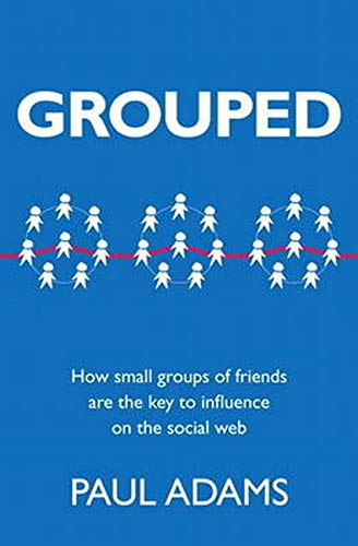 9780321804112: Grouped: How Small Groups of Friends are the Key to Influence on the Social Web (Voices That Matter)