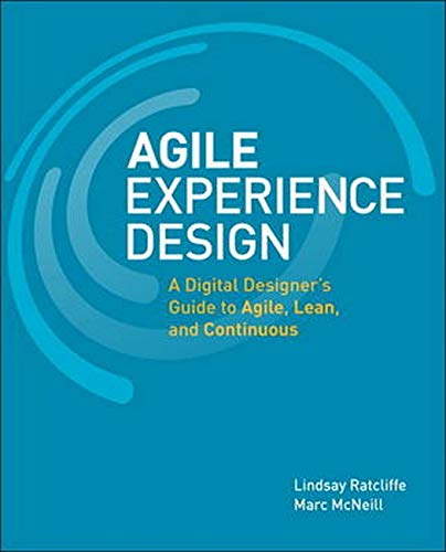 9780321804815: Agile Experience Design: A Digital Designer's Guide to Agile, Lean, and Continuous