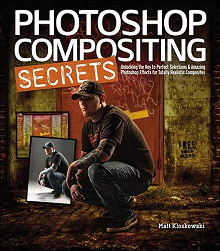 9780321808233: Photoshop Compositing Secrets: Unlocking the Key to Perfect Selections and Amazing Photoshop Effects for Totally Realistic Composites
