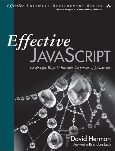 9780321812186: Effective JavaScript:68 Specific Ways to Harness the Power of JavaScript (Effective Software Development Series)