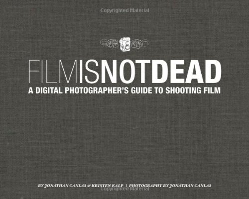 Film Is Not Dead: A Digital Photographer's: Canlas, Jonathan, Kalp,