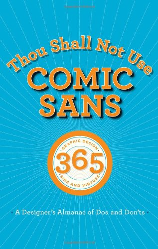 9780321812810: Thou Shall Not Use Comic Sans: 365 Graphic Design Sins and Virtues: a Designer's Almanac of Dos and Don'ts