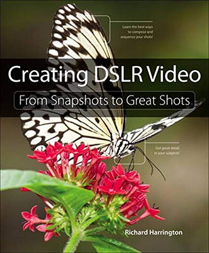 9780321814876: Creating Dslr Video: From Snapshots to Great Shots