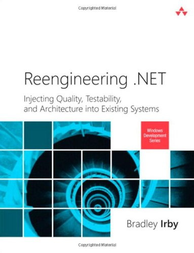 9780321821454: Reengineering .Net: Injecting Quality, Testability, and Architecture Into Existing Systems (Microsoft .Net Development Series)