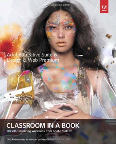9780321822604: Adobe Creative Suite 6 Design & Web Premium Classroom in a Book: The Official Training Workbook from Adobe Systems [With DVD ROM]