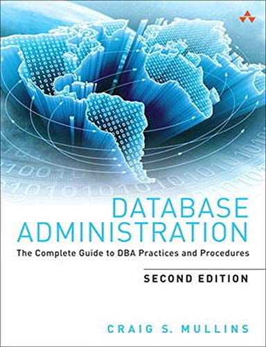 9780321822949: Database Administration: The Complete Guide to Dba Practices and Procedures