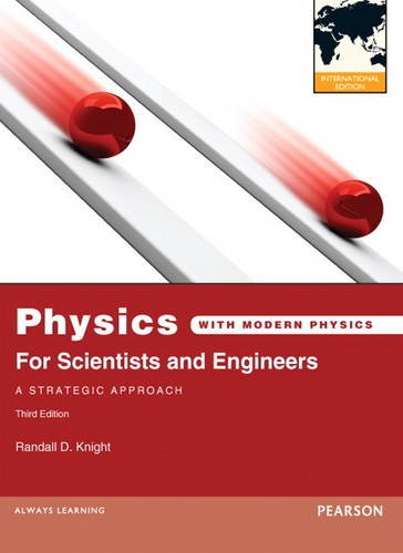Physics for Scientists and Engineers: A Strategic: Randall D. Knight