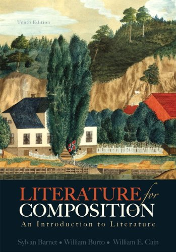 Literature for Composition: An Introduction to Literature (10th Edition) (0321829174) by Barnet, Sylvan; Cain, William E.; Burto, William
