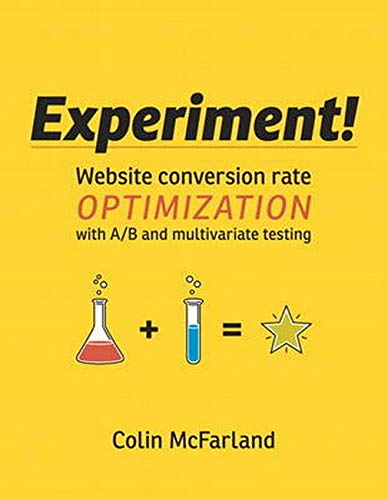 9780321834607: Experiment!: Website Conversion Rate Optimization With A/B and Multivariate Testing