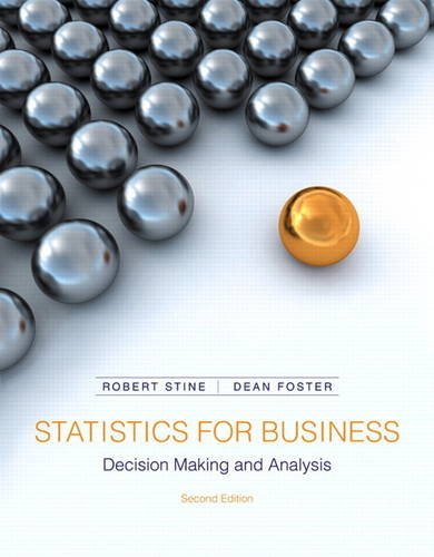 Statistics for Business: Decision Making and Analysis (2nd Edition): Robert Stine; Dean Foster