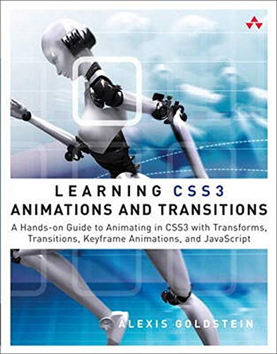 9780321839602: Learning CSS3 Animations and Transitions: A Hands-on Guide to Animating in CSS3 with Transforms, Transitions, Keyframes, and JavaScript