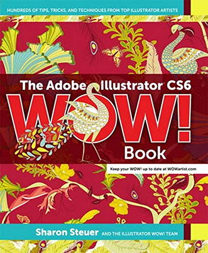 9780321841766: The Adobe Illustrator CS6 Wow! Book: Hundreds of Tips, Tricks, and Technigues from Top Illustrator Artists