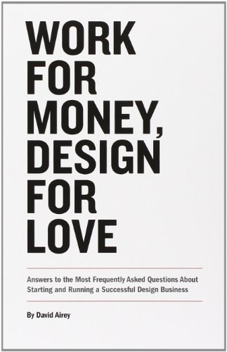 9780321844279: Work for Money, Design for Love: Answers to the Most Frequently Asked Questions About Starting and Running a Successful Design Business (Voices That Matter)