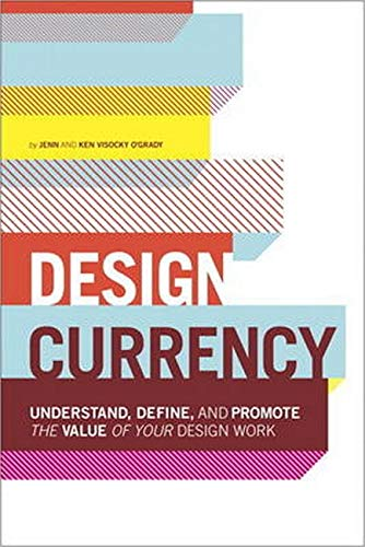 9780321844927: Design Currency: Understand, Define, and Promote the Value of Your Design Work