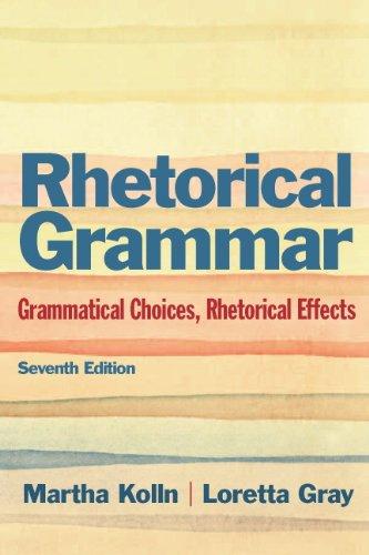 9780321846723: Rhetorical Grammar: Grammatical Choices, Rhetorical Effects (7th Edition)