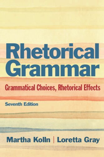 9780321846723: Rhetorical Grammar: Grammatical Choices, Rhetorical Effects (7th Edition)