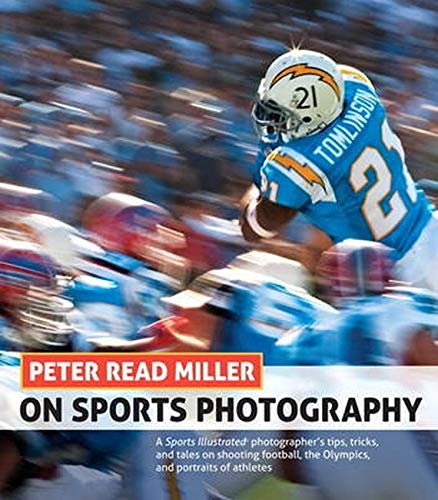 9780321857125: Peter Read Miller on Sports Photography: A Sports Illustrated photographer's tips, tricks, and tales on shooting football, the Olympics, and portraits of athletes