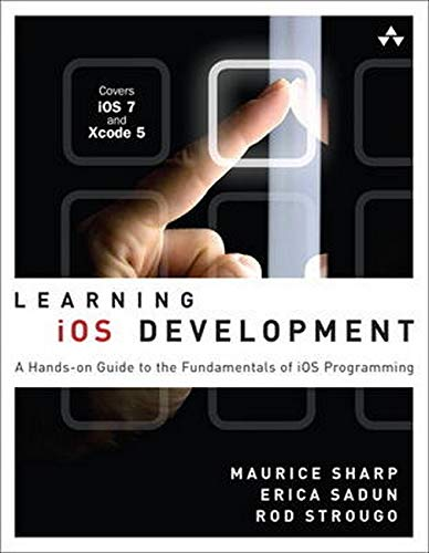 9780321862969: Learning iOS Development: A Hands-on Guide to the Fundamentals of iOS Programming