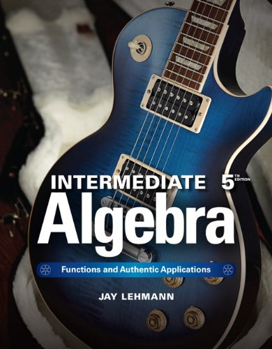 Intermediate Algebra : Functions and Authentic Applications: Lehmann, Jay