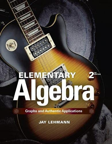 Elementary Algebra: Graphs and Authentic Applications (2nd Edition): Jay Lehmann