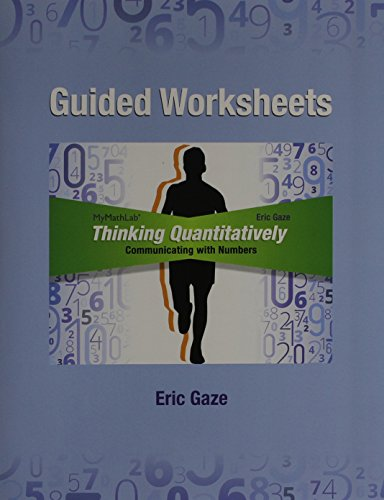9780321869890: Guided Worksheets for Thinking Quantitatively: Communicating with Numbers
