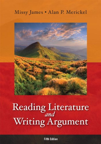 Reading Literature and Writing Argument (5th Edition): James, Missy; Merickel,