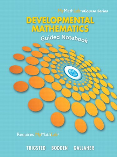 9780321880222: Guided Notebook for Trigsted/Bodden/Gallaher Developmental Math: Prealgebra, Beginning Algebra, Intermediate Algebra (Mymathlab Ecourse)