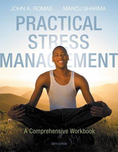 Practical Stress Management: A Comprehensive Workbook (6th: Romas, John A.,
