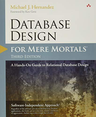 Database Design for Mere Mortals: A Hands-On: Hernandez, Michael J.