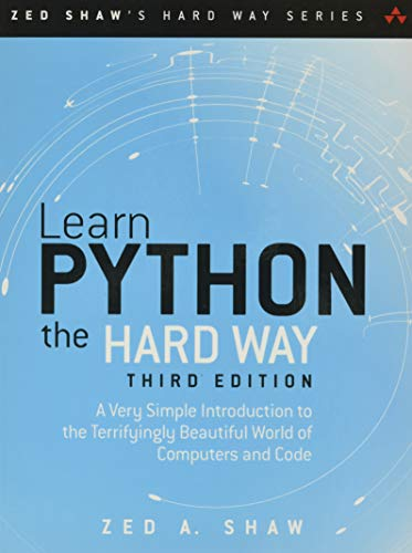 9780321884916: Learn Python the Hard Way: A Very Simple Introduction to the Terrifyingly Beautiful World of Computers and Code (3rd Edition) (Zed Shaw's Hard Way Series)