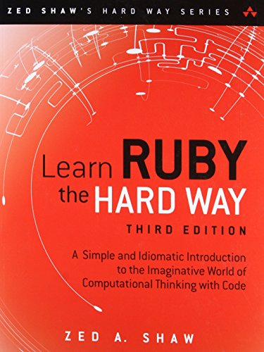 9780321884992: Learn Ruby the Hard Way: A Simple and Idiomatic Introduction to the Imaginative World Of Computational Thinking with Code (3rd Edition) (Zed Shaw's Hard Way Series)