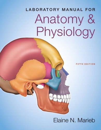Laboratory Manual for Anatomy & Physiology (5th: Marieb, Elaine N.