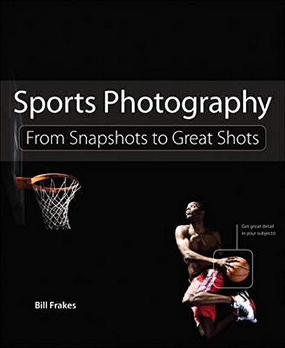 9780321885708: Sports Photography: From Snapshots to Great Shots