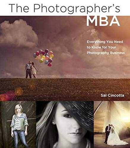 Stock image for The Photographer's MBA: Everything You Need to Know for Your Photography Business for sale by HPB-Red