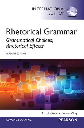 9780321892560: Rhetorical Grammar: Grammatical Choices, Rhetorical Effects