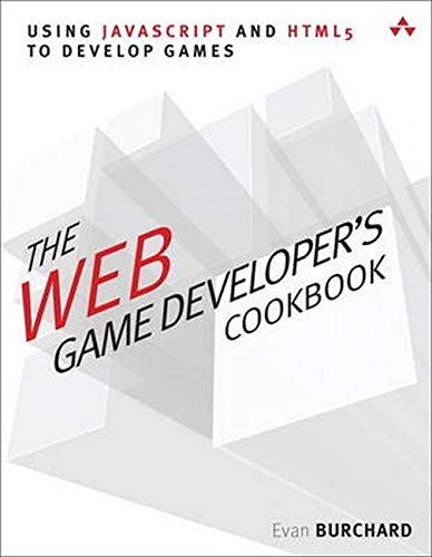 9780321898388: The Web Game Developer's Cookbook: Using JavaScript and HTML5 to Develop Games (Game Design)