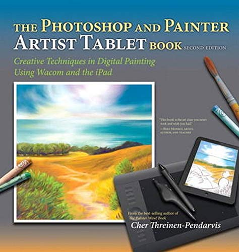 9780321903358: The Photoshop and Painter Artist Tablet Book: Creative Techniques in Digital Painting Using Wacom and the iPad