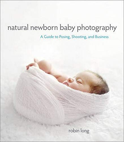 9780321903617: Natural Newborn Baby Photography: A Guide to Posing, Shooting, and Business