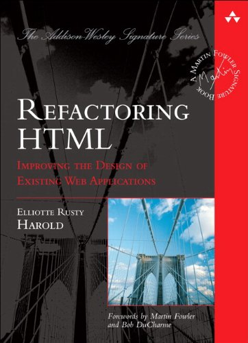 Refactoring HTML: Improving the Design of Existing Web Applications (paperback) (Addison-Wesley Signature Series (Fowler)) (0321903714) by Elliotte Rusty Harold